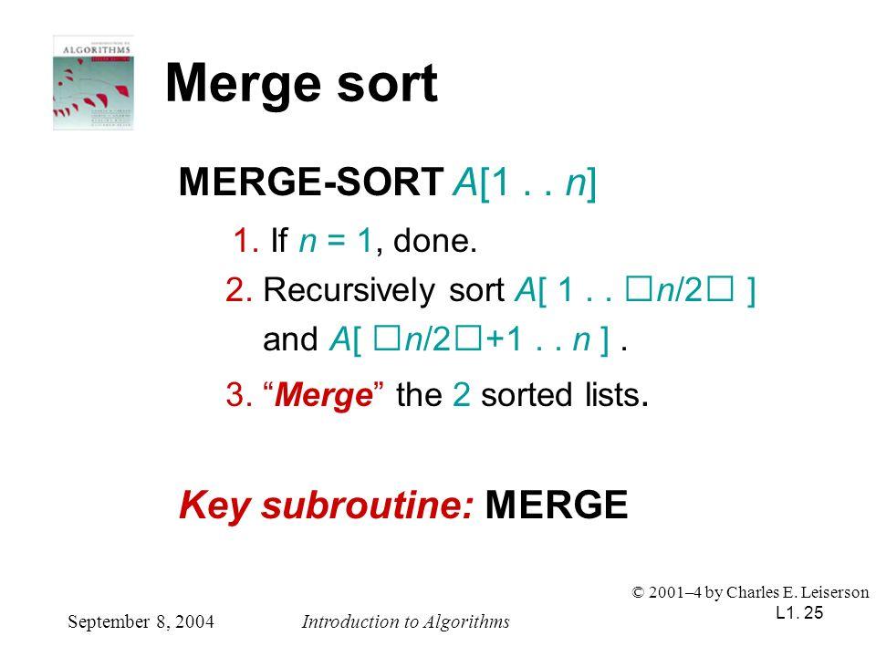 Merge sort MERGE-SORT A[1 . . n] 1. If n = 1, done.